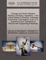 Chicago and North Western Railway Company, Appellant, V. the United States of America, Interstate Commerce Commission, Et Al. U.S. Supreme Court Transcript of Record with Supporting Pleadings