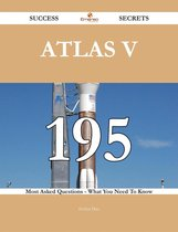 Atlas V 195 Success Secrets - 195 Most Asked Questions On Atlas V - What You Need To Know