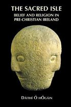 The Sacred Isle - Belief and Religion in Pre-Christian Ireland