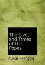 The Lives and Times of the Popes
