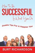How To Be Successful In What You Do