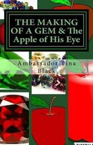 The Making of a Gem & the Apple of His Eye