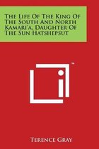 The Life of the King of the South and North Kamari'a, Daughter of the Sun Hatshepsut