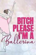 Bitch Please I'm A Ballerina