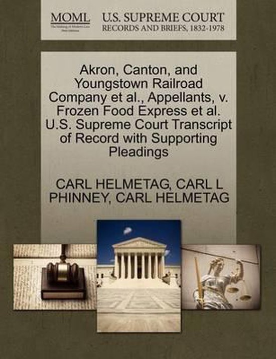 Akron, Canton, and Youngstown Railroad Company Et Al., Appellants, V. Frozen Food Express Et Al. U.S. Supreme Court Transcript of Record with Supporting Pleadings
