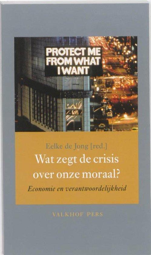 Wat zegt de crisis over onze moraal? - Eelke de Jong |