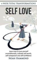 Self Love: Learn How to Love Yourself Unconditionally, Cultivate Self-Worth, Self-Compassion and Self-Confidence