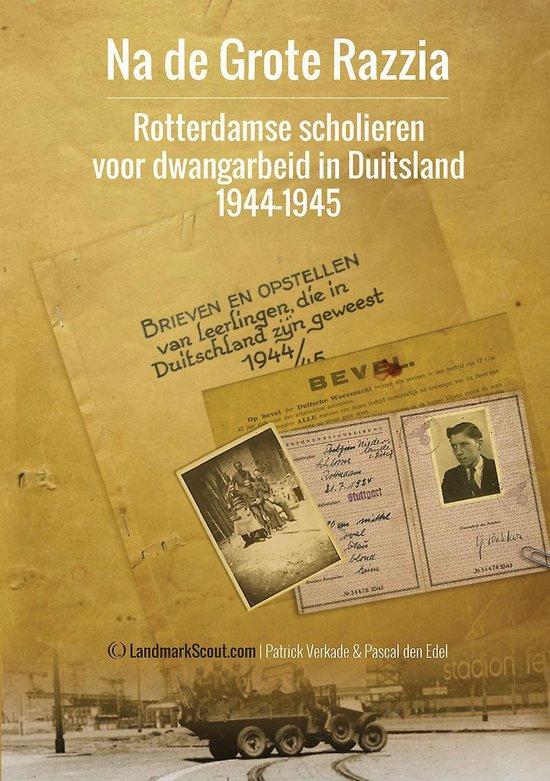 Na de grote razzia - rotterdamse scholieren voor dwangarbeid in Duitsland 1944-1945 - Patrick Verkade & Pascal den Edel   Fthsonline.com