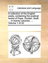 A Collection of the English Poets, Containing the Poetical Works of Pope. Dryden. Swift. ... in Twenty Volumes. ... Volume 1 of 20