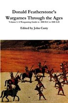Donald Featherstone's Wargames Through the Ages Volume 1 A Wargaming Guide to 3000 B.C to 1500 A.D