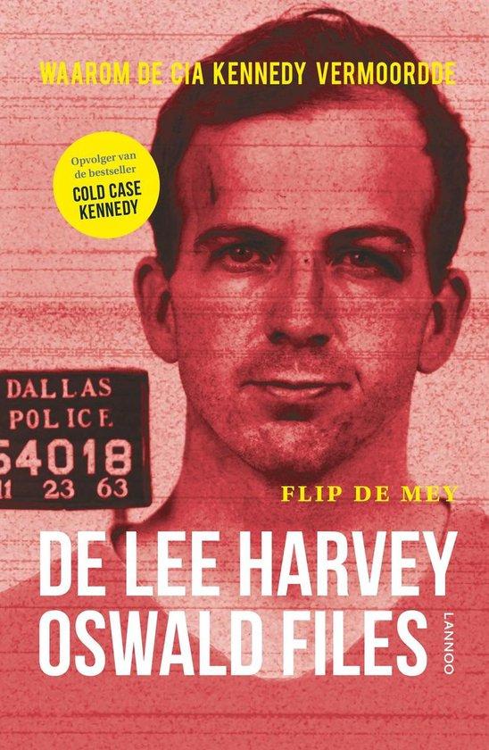 De Lee Harvey Oswald files. Waarom de CIA Kennedy vermoordde - Flip de Mey |