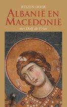 Reizen door Albanië en Macedonië met Dolf de Vries