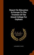 Report on Education in Europe to the Trustees of the Girard College for Orphans