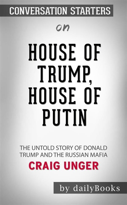 Afbeelding van House of Trump, House of Putin: The Untold Story of Donald Trump and the Russian Mafia by Craig Unger | Conversation Starters