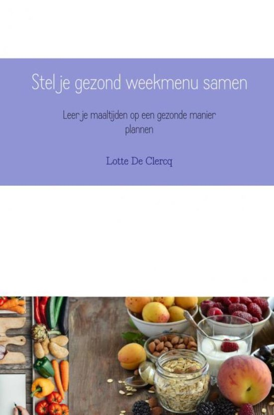 Stel je gezond weekmenu samen - Lotte de Clercq  