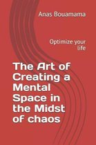 The Art of Creating a Mental Space in the Midst of Chaos