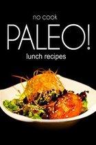 No-Cook Paleo! - Lunch Recipes