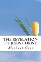 Boek cover The Revelation of Jesus Christ van Ps Michael Gore (Paperback)