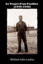 Le Trajet d'Un Fusilier (1940-1945)