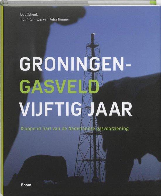 Groningen-gasveld 50 jaar - Joep Schenk |