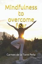 Mindfulness to overcome fear