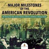 Major Milestones of the American Revolution | US History for Kids Junior Scholars Edition | Children's History Books