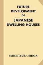 Future Development of Japanese Dwelling Houses