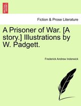 A Prisoner of War. [A Story.] Illustrations by W. Padgett.