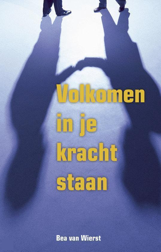 Volkomen In Je Kracht Staan - Bea van Wierst |