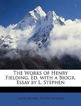 The Works of Henry Fielding, Ed. with a Biogr. Essay by L. Stephen