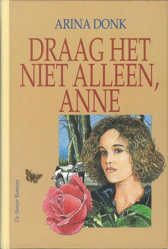 Draag het niet alleen, Anne - Arina Donk |