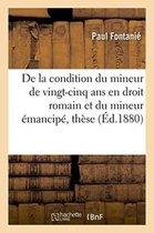 De la condition du mineur de vingt-cinq ans en droit romain et du mineur emancipe, these