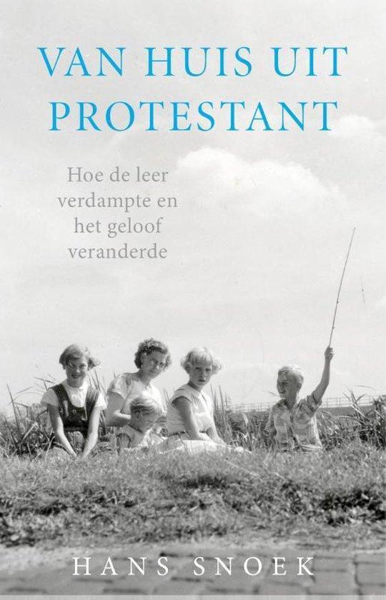 VAN HUIS UIT PROTESTANT - Hans Snoek |