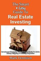 The Smart & Easy Guide to Real Estate Investing