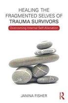 Healing the Fragmented Selves of Trauma Survivors : Overcoming Internal Self-Alienation