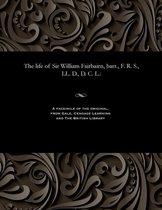 The Life of Sir William Fairbairn, Bart., F. R. S., LL. D., D. C. L.