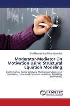 Moderator-Mediator on Motivation Using Structural Equation Modeling