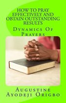 How to Pray Effectively and Obtain Outstanding Results