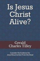 Is Jesus Christ Alive?