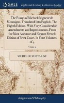 The Essays of Michael Seigneur de Montaigne, Translated Into English. the Eighth Edition, with Very Considerable Amendments and Improvements, from the Most Accurate and Elegant French Edition of Peter Coste. in Four Volumes. of 4; Volume 2