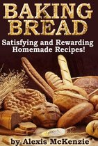 Baking Bread: Satisfying and Rewarding Homemade Recipes!