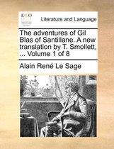 The Adventures of Gil Blas of Santillane. a New Translation by T. Smollett, ... Volume 1 of 8