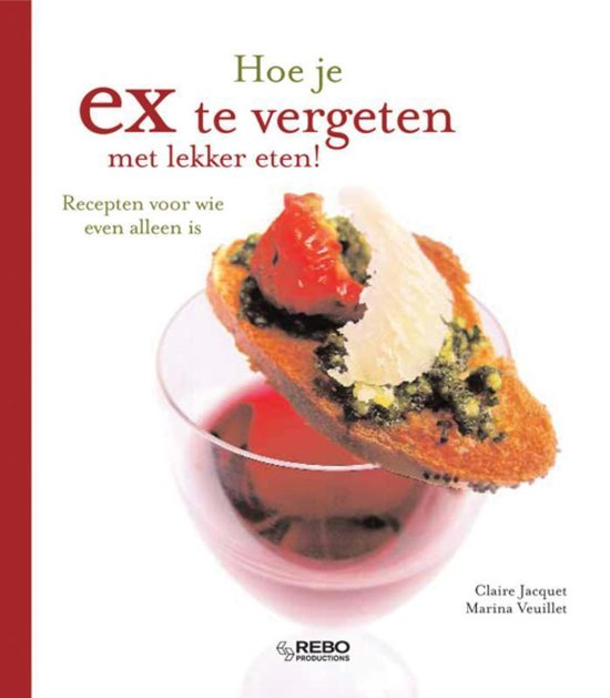 Hoe Je Ex Te Vergeten Met Lekker Eten ? - C. Jaquet pdf epub