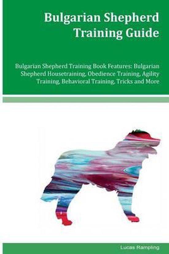 Bulgarian Shepherd Training Guide Bulgarian Shepherd Training Book Features