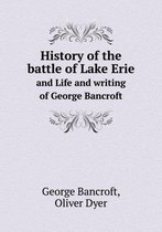 History of the Battle of Lake Erie and Life and Writing of George Bancroft