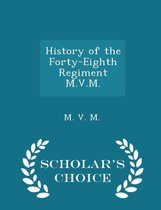 History of the Forty-Eighth Regiment M.V.M. - Scholar's Choice Edition