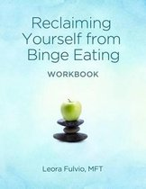 Reclaiming Yourself from Binge Eating - The Workbook