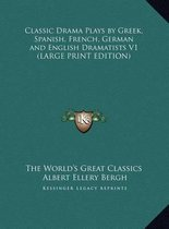 Classic Drama Plays by Greek, Spanish, French, German and English Dramatists V1