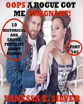 Oops A Rogue Got Me Pregnant! Part 1&2 - 10 Historical AND Erotic Fertility Short Stories