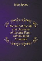 Memoir of the Life and Character of the Late Lieut.-Colonel John Campbell